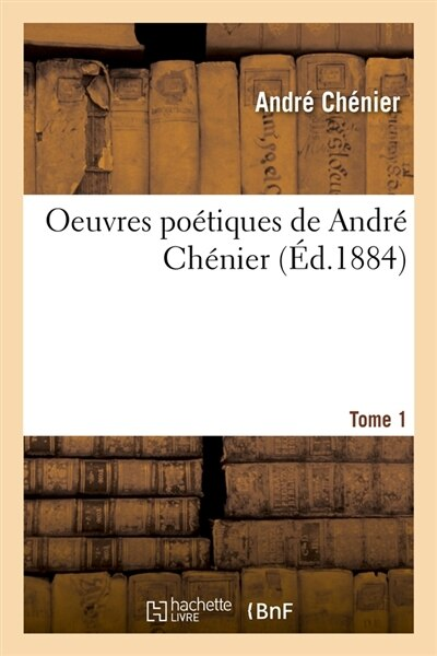 Oeuvres Poetiques de Andre Chenier. Tome 1 (Ed.1884) by Chenier a.