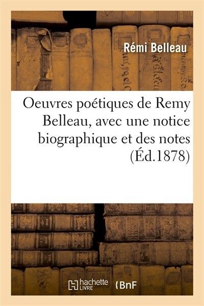 Oeuvres Poetiques de Remy Belleau, Avec Une Notice Biographique Et Des Notes (Ed.1878) by Belleau R.