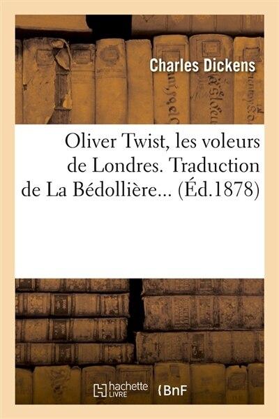 Oliver Twist, Les Voleurs de Londres. Traduction de La Bedolliere... (Ed.1878) by Dickens C.