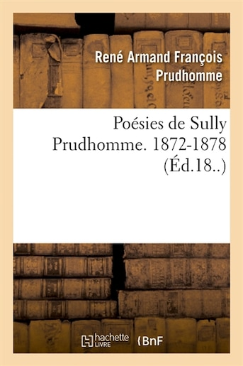 Poesies de Sully Prudhomme. 1872-1878 (Ed.18..) by Prudhomme R. a. F.