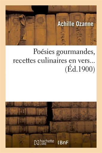 Poesies Gourmandes, Recettes Culinaires En Vers... (Ed.1900) by Ozanne a.