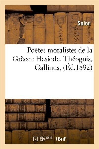 Poetes Moralistes de La Grece: Hesiode, Theognis, Callinus, by Solon