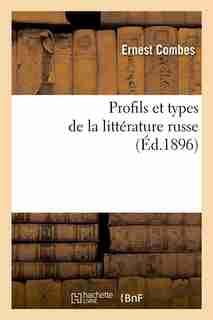 Profils Et Types de La Litterature Russe (Ed.1896) by Combes E.