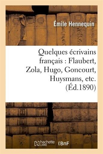 Quelques Ecrivains Francais: Flaubert, Zola, Hugo, Goncourt, Huysmans, Etc. (Ed.1890) by Hennequin E.