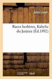 Races Berberes, Kabylie Du Jurjura (Ed.1892) by Liorel J.
