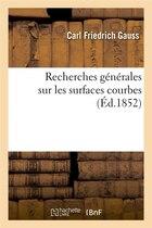 Recherches Generales Sur Les Surfaces Courbes