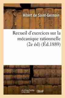 Recueil D'Exercices Sur La Mecanique Rationnelle (2e Ed) (Ed.1889) by De Saint Germain a.