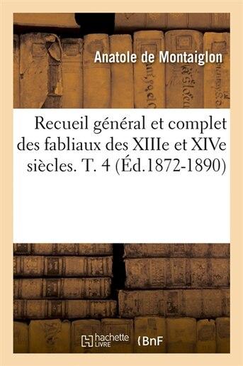 Recueil General Et Complet Des Fabliaux Des Xiiie Et Xive Siecles. T. 4 (Ed.1872-1890) by SANS AUTEUR