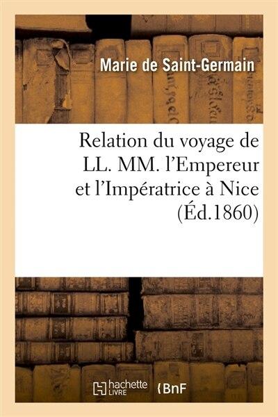 Relation Du Voyage de LL. MM. L'Empereur Et L'Imperatrice a Nice (Ed.1860) by De Saint Germain M.