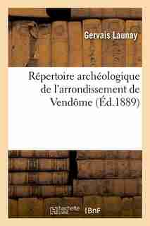 Repertoire Archeologique de L'Arrondissement de Vendome (Ed.1889) by Launay G.