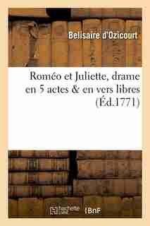 Romeo Et Juliette, Drame En 5 Actes & En Vers Libres (Ed.1771) by D. Ozicourt B.
