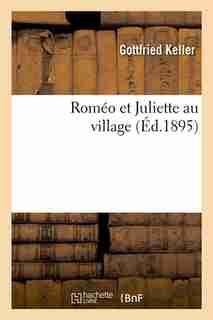 Romeo Et Juliette Au Village (Ed.1895) by Keller G.