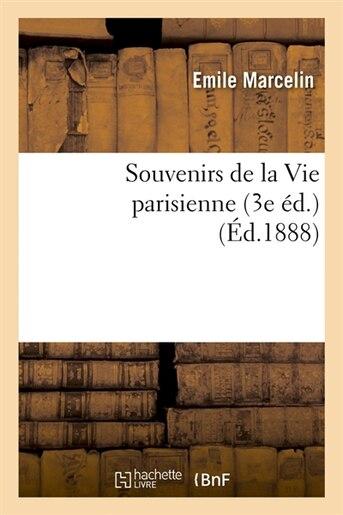 Souvenirs de La Vie Parisienne (3e Ed.) (Ed.1888) de Marcelin E.