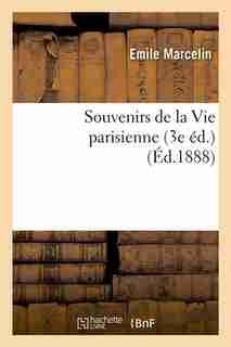 Souvenirs de La Vie Parisienne (3e Ed.) (Ed.1888) by Marcelin E.