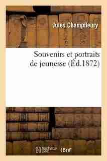 Souvenirs Et Portraits de Jeunesse (Ed.1872) by Jules Champfleury