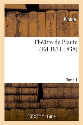 Theatre de Plaute. Tome 1 (Ed.1831-1838) by Plaute