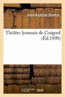 Theatre Lyonnais de Guignol (Ed.1890) by Onofrio J. B.
