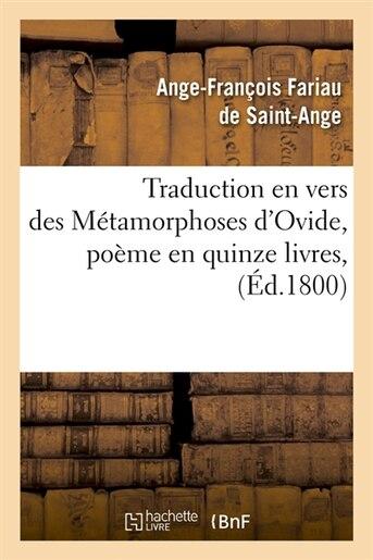 Traduction En Vers Des Metamorphoses D'Ovide, Poeme En Quinze Livres, (Ed.1800) de Fariau De Saint Ange a. F.