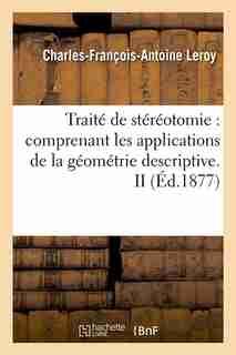 Traite de Stereotomie: Comprenant Les Applications de La Geometrie Descriptive. II (Ed.1877) by Leroy C. F. a.
