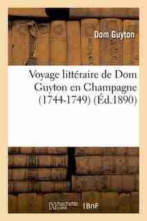 Voyage Litteraire de Dom Guyton En Champagne (1744-1749) (Ed.1890) by Guyton D.