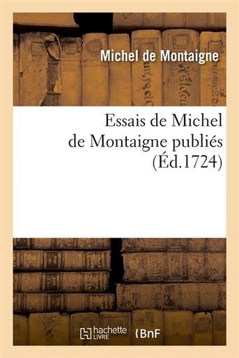 Essais de Michel de Montaigne Publies (Ed.1724) de Michel de Montaigne
