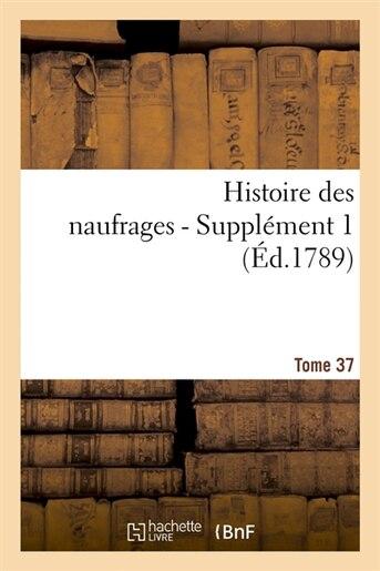 Histoire Des Naufrages. Tome 37, Supplement 1 (Ed.1789) by SANS AUTEUR
