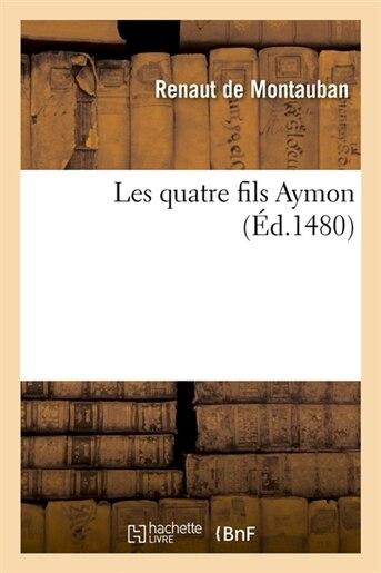 Les Quatre Fils Aymon (Ed.1480) by De Montauban R.