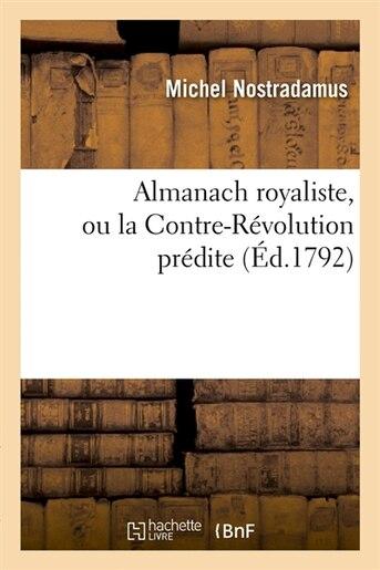 Almanach Royaliste, Ou La Contre-Revolution Predite (Ed.1792) by Michel Nostradamus