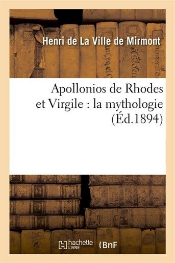 Apollonios de Rhodes Et Virgile: La Mythologie (Ed.1894) by De La Ville De Mirmont H.