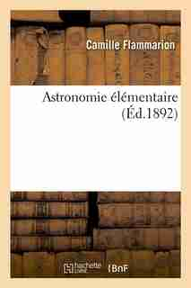 Astronomie Elementaire (Ed.1892) by Camille Flammarion