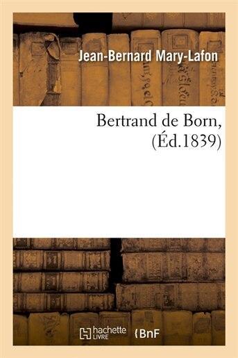 Bertrand de Born, (Ed.1839) by Mary Lafon J. B.