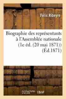 Biographie Des Representants A L'Assemblee Nationale (1e Ed. (20 Mai 1871)) (Ed.1871) by Ribeyre F.