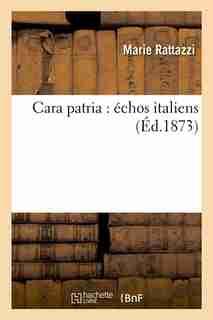 Cara Patria: Echos Italiens (Ed.1873) by Rattazzi M.