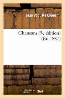 Chansons (5e Edition) (Ed.1887) by Clement J. B.