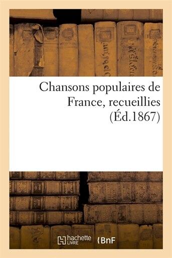 Chansons Populaires de France, Recueillies (Ed.1867) by SANS AUTEUR