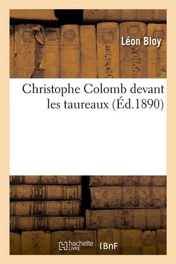 Christophe Colomb Devant Les Taureaux (Ed.1890) by LEON BLOY