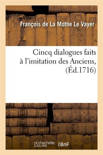 Cincq Dialogues Faits A L'Imitation Des Anciens, (Ed.1716) by De La Mothe Le Vayer, Francois