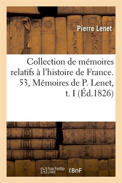Collection de Memoires Relatifs A L'Histoire de France. 53, Memoires de P. Lenet, T. I (Ed.1826) by Lenet P.