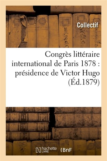 Congres Litteraire International de Paris 1878: Presidence de Victor Hugo (Ed.1879) by Collectif