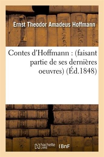 Contes D'Hoffmann: (Faisant Partie de Ses Dernieres Oeuvres) (Ed.1848) de Hoffmann E. T. a.