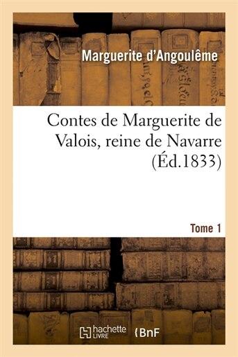 Contes de Marguerite de Valois, Reine de Navarre. Tome 1 (Ed.1833) by Marguerite D' Angouleme