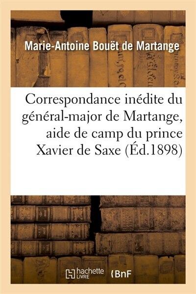 Correspondance Inedite Du General-Major de Martange, Aide de Camp Du Prince Xavier de Saxe (Ed.1898) by Bouet De Martange M. a.