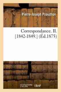 Correspondance. II. [1842-1849.] (Ed.1875) by Pierre-joseph Proudhon