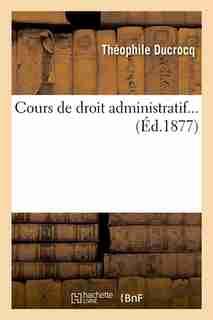 Cours de Droit Administratif... (Ed.1877) by Ducrocq T.