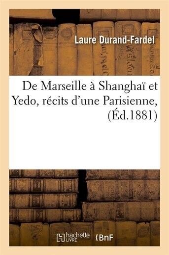 de Marseille a Shanghai Et Yedo, Recits D'Une Parisienne, (Ed.1881) by Durand Fardel L.