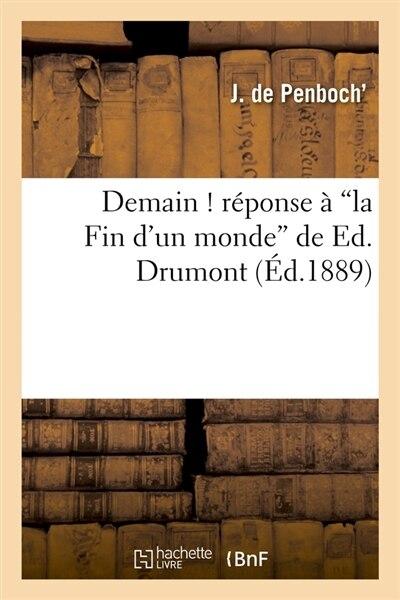 Demain ! Reponse a la Fin D'Un Monde de Ed. Drumont (Ed.1889) by De Penboch