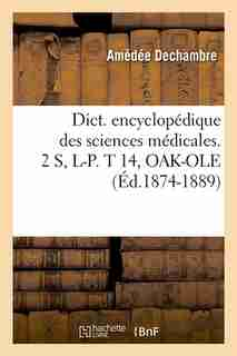 Dict. Encyclopedique Des Sciences Medicales. 2 S, L-P. T 14, Oak-OLE (Ed.1874-1889) by Sans Auteur