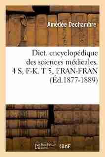 Dict. Encyclopedique Des Sciences Medicales. 4 S, F-K. T 5, Fran-Fran (Ed.1877-1889) by Sans Auteur