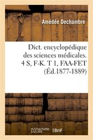 Dict. Encyclopedique Des Sciences Medicales. 4 S, F-K. T 1, FAA-Fet (Ed.1877-1889)