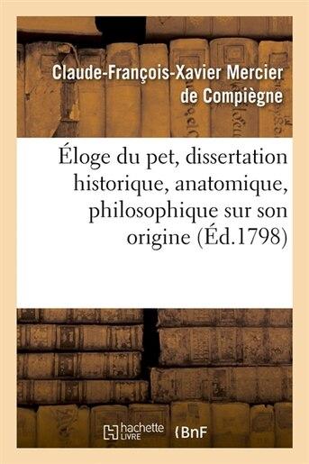 Eloge Du Pet, Dissertation Historique, Anatomique, Philosophique Sur Son Origine, (Ed.1798) by Mercier De Compiegne C.